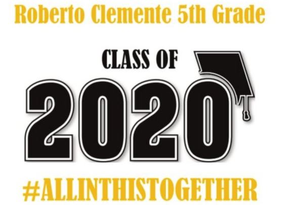 Roberto Clemente 5th Grade Class of 2020 #WeAreAllInThisTogether