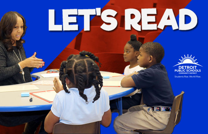 Let's Read! Detroit Public Schools Community District. Students Rise, We All Rise!